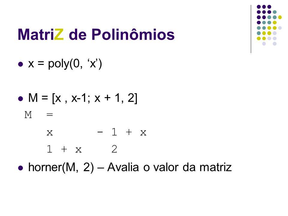 MatriZ de Polinômios x = poly(0, 'x') M = [x , x-1; x + 1, 2] M =